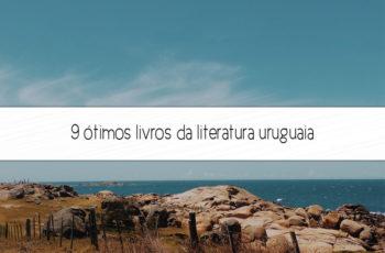 9 ótimos livros da literatura uruguaia
