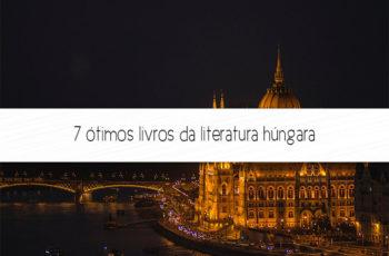 7 ótimos livros da literatura húngara