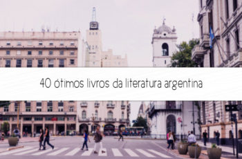 40 ótimos livros da literatura argentina