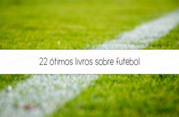 22 ótimos livros sobre futebol que você precisa conhecer