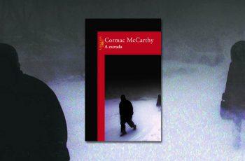 8 trechos marcantes do livro A Estrada, de Cormac McCarthy